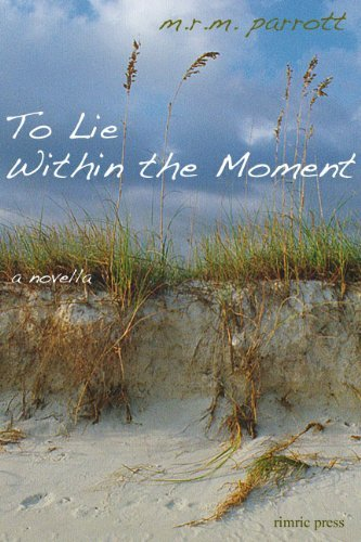 To Lie Within the Moment M.R.M. Parrott
