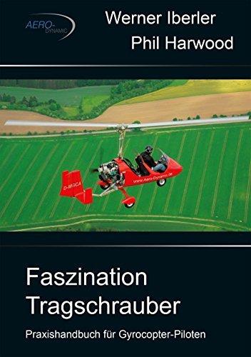 Faszination Tragschrauber: Praxishandbuch für Gyrocopter-Piloten Werner Iberler