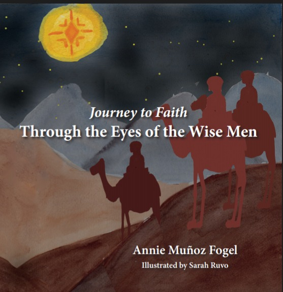 Journey to Faith: Through the Eyes of the Wise Men Annie Munoz Fogel