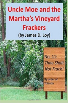 Uncle Moe and the Marthas Vineyard Frackers James D.  Loy