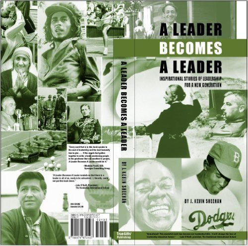 A Leader Becomes a Leader: Inspirational Stories of Leadership for a New Generation J. Kevin Sheehan