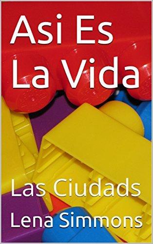 Asi Es La Vida: Las Ciudads  by  Lena Simmons