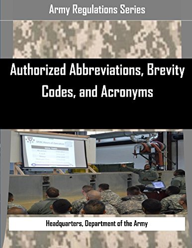 Authorized Abbreviations, Brevity Codes, and Acronyms (Army Regulations Series) Department of the Army