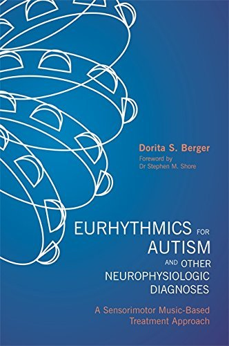 Eurhythmics for Autism and Other Neurophysiologic Diagnoses: A Sensorimotor Music-Based Treatment Approach  by  Dorita S Berger