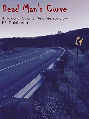 Dead Mans Curve: A Howards County, New Mexico Story F. P. Calabretta