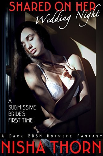 Shared on Her Wedding Night: A Submissive Brides First Time  by  Nisha Thorn