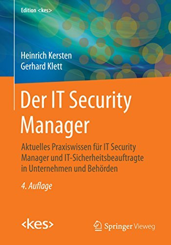 Der IT Security Manager: Aktuelles Praxiswissen für IT Security Manager und IT-Sicherheitsbeauftragte in Unternehmen und Behörden  by  Kersten