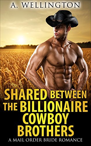 Shared Between The Billionaire Cowboy Brothers: A Mail Order Bride Western Historical Romance  by  A. Wellington