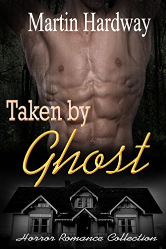 Taken  by  Ghost: (Paranormal Romance Bundle) by Martin Hardway