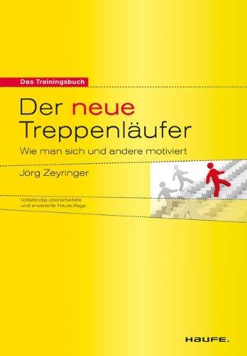 Der neue Treppenläufer: Wie man sich und andere motiviert  by  Jörg Zeyringer