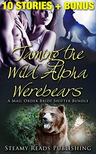 Taming The Wild Alpha Werebears, A Paranormal Romance Boxed Set (Paranormal, Fantasy, Womens Fiction, Single Authors) SteamyReads4U