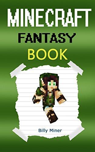 Minecraft Fantasy: Minecraft Fantasy Book about a Minecraft Elf (Minecraft Fantasy Story, Minecraft Fantasy Diary, Minecraft Epic Fantasy, Minecraft Books, Minecraft Diaries, Minecraft Diary)  by  Billy Miner