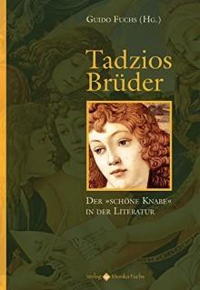 Tadzios Brüder: Der schöne Knabe in der Literatur Guido Fuchs