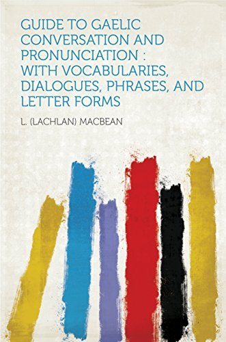 Guide to Gaelic Conversation and Pronunciation : With Vocabularies, Dialogues, Phrases, and Letter Forms  by  Macbean