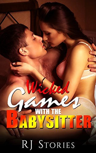 Wicked Games with the Babysitter: Forbidden Stories of Alpha Males and Innocent Sitters  by  RJ Stories