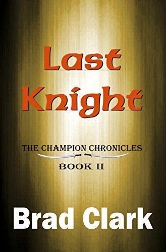 Last Knight (The Champion Chronicles Book 2) Brad Clark