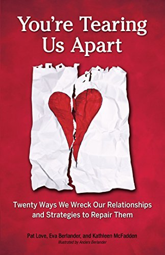 Youre Tearing Us Apart: Twenty Ways We Wreck Our Relationships and Strategies to Repair Them Pat Ed.D.