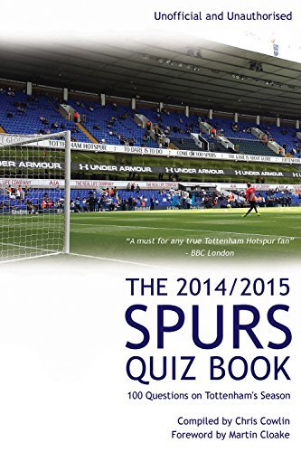 The 2014/2015 Spurs Quiz Book: 100 Questions on Tottenhams Season  by  Chris Cowlin