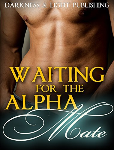 Waiting for the Alpha Mate Darkness and Light Publishing