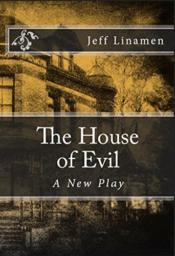 The House of Evil: A New Play Jeff Linamen