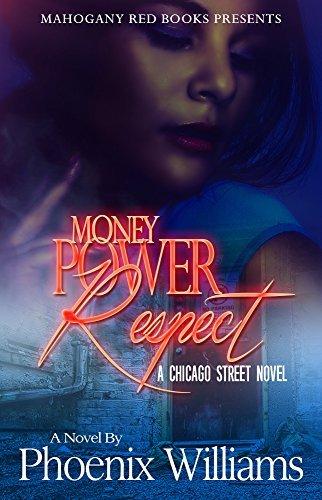 Money Power Respect: A Chicago Street Novel  by  Phoenix Williams