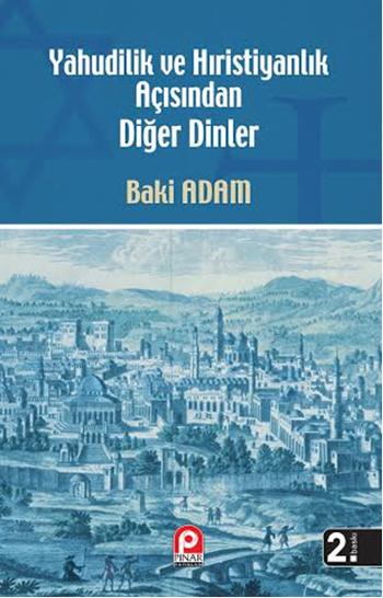 Yahudilik ve Hristiyanlık Açısından Diğer Dinler  by  Baki Adam