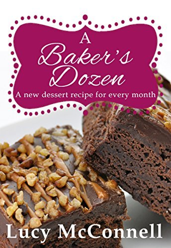 A Bakers Dozen: A New Dessert Recipe for Every Month  by  Lucy McConnell