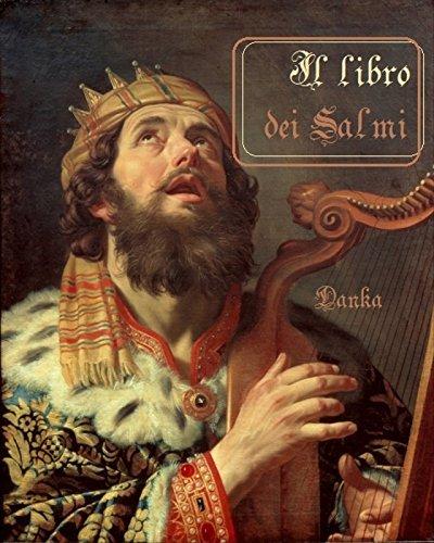 Il libro dei salmi: Una sintesi dellAntico Testamento in chiave di poesia e di preghiera  by  Re Davide