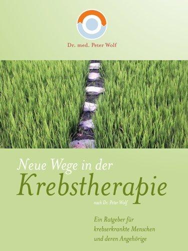 Neue Wege in der Krebstherapie von Dr. med. Peter Wolf  by  Peter Wolf