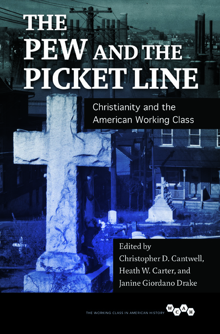 Pew and the Picket Line: Christianity and the American Working Class  by  Christopher D. Cantwell