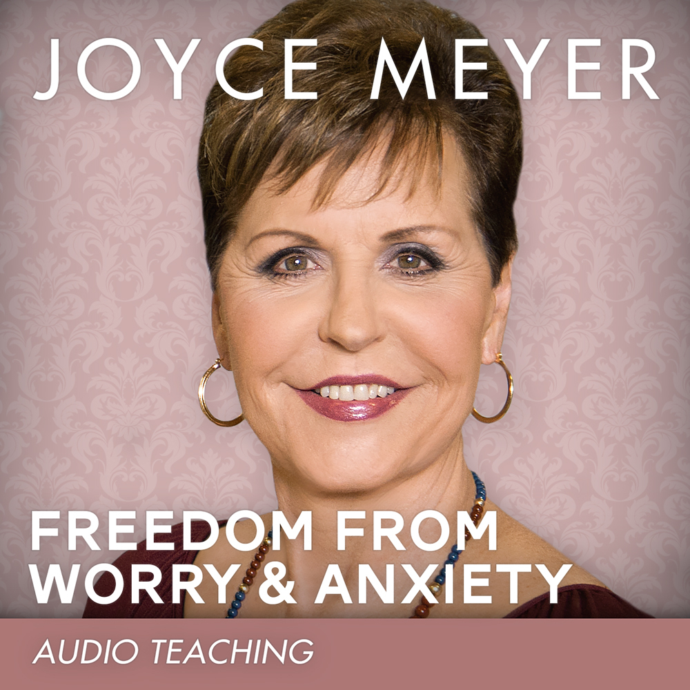 Freedom from Worry and Anxiety: Living a Life of Peace Over the Threat of Disappointment Joyce Meyer