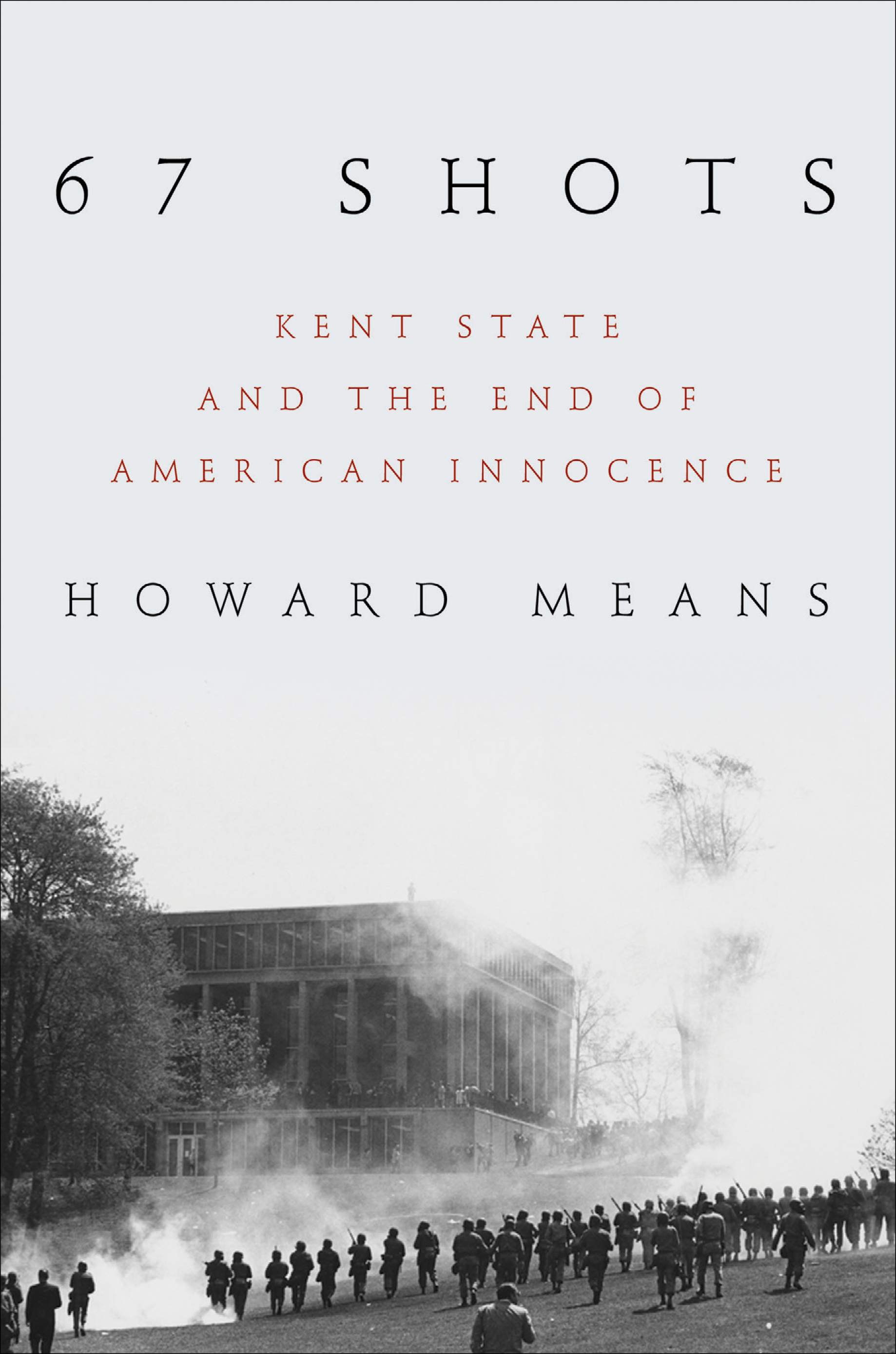 67 Shots: Kent State and the End of American Innocence Howard Means