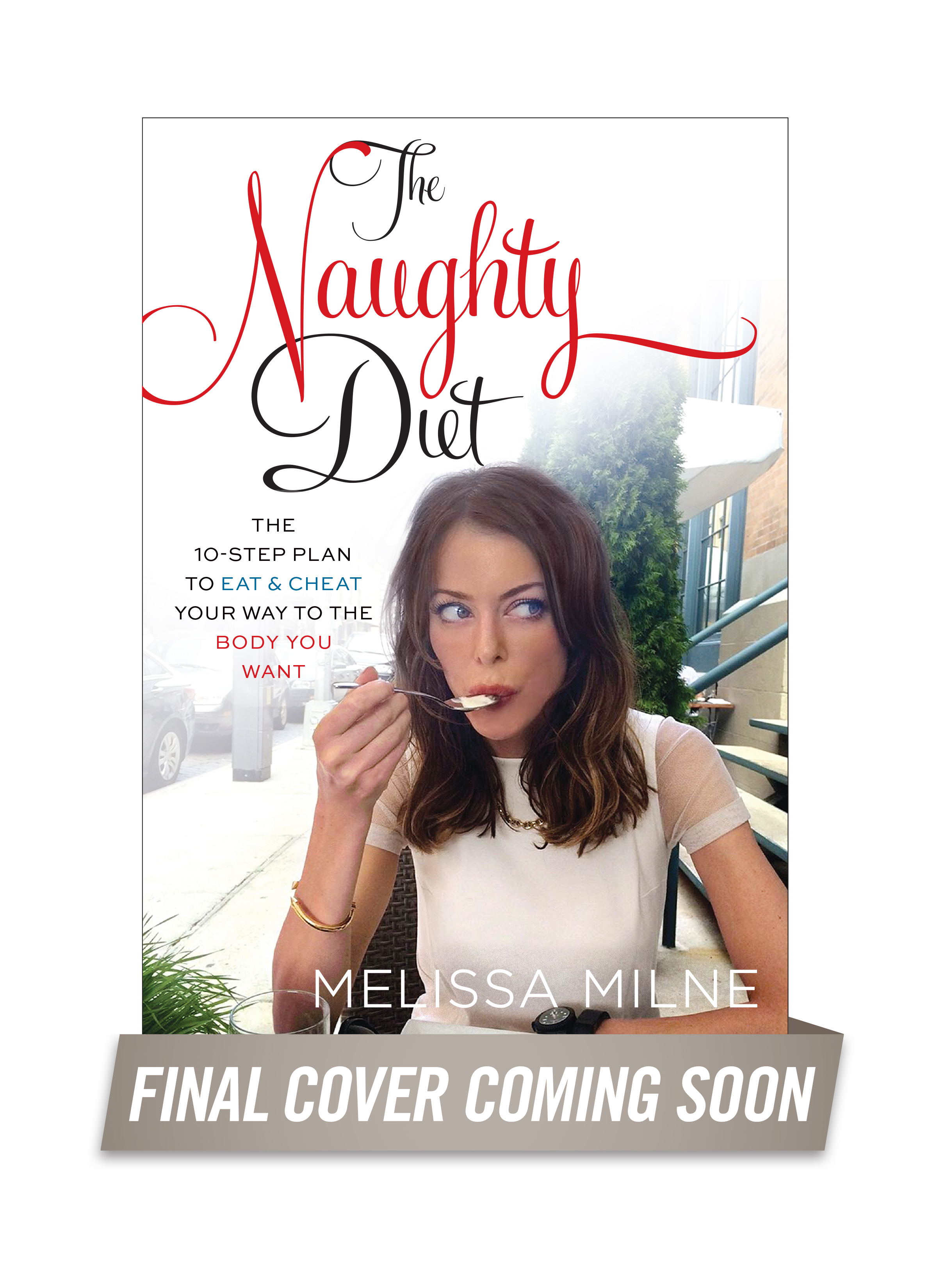 The Naughty Diet: The 10-Step Plan to Eat and Cheat Your Way to the Body You Want Melissa Milne