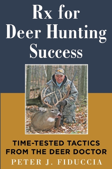 The Deer Doctors Rx to Whitetail Hunting Success: Tips and Tactics for Taking Our Most Popular Big-Game Animal Peter J. Fiduccia