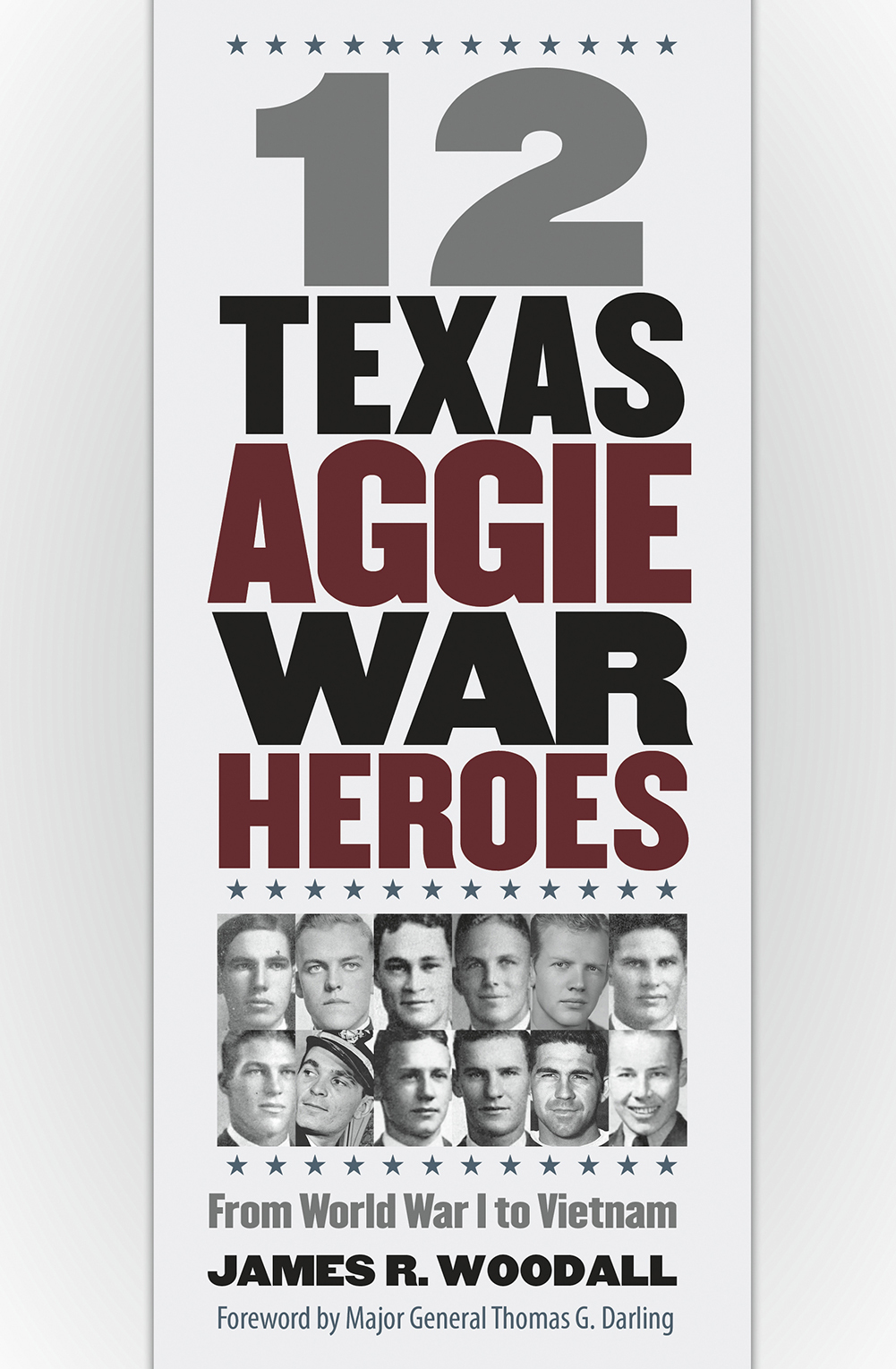 12 Texas Aggie War Heroes: From World War I to Vietnam  by  James R. Woodall
