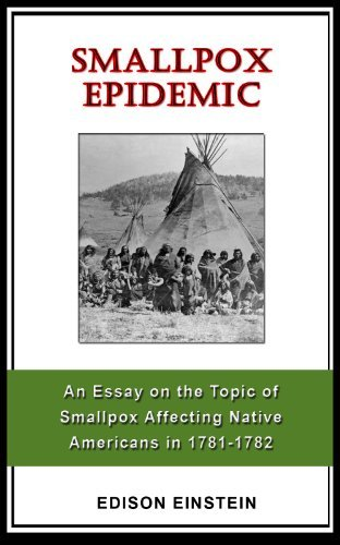Smallpox Epidemic: An Essay on the Topic of Smallpox Affecting Native Americans in 1781-1782  by  Edison Einstein