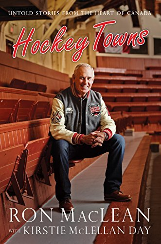 Hockey Towns: Untold Stories from the Heart of Canada Ron MacLean