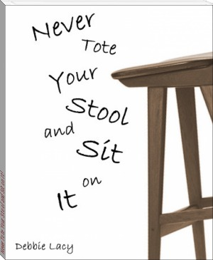 Never Tote Your Stool and Sit On It Debbie Lacy