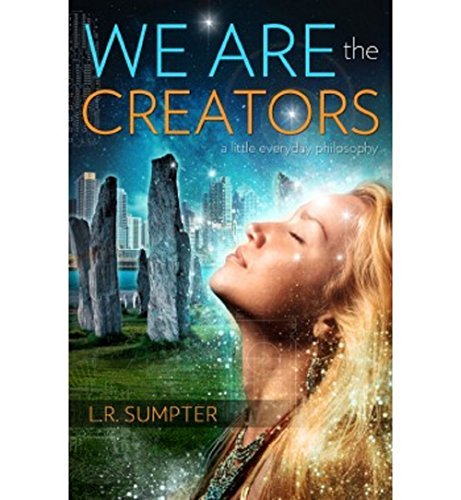 We Are The Creators  by  L.R. Sumpter