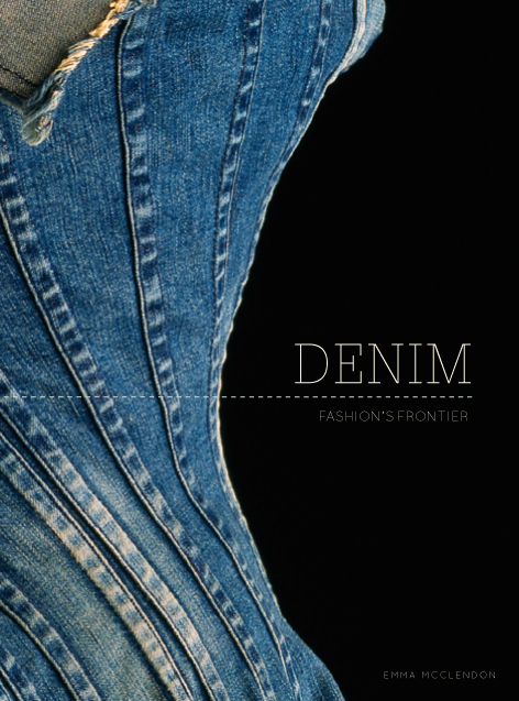 Denim: Fashions Frontier  by  Emma McClendon