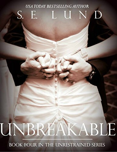 Unbreakable (Unrestrained, #4)  by  S.E. Lund