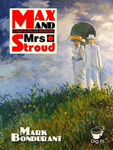 Max and Mrs. Stroud: A Tale of Love and Destruction Mark Bondurant