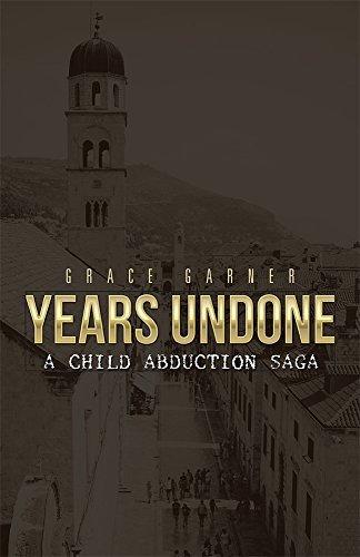 Years Undone: A Child Abduction Saga Grace Garner