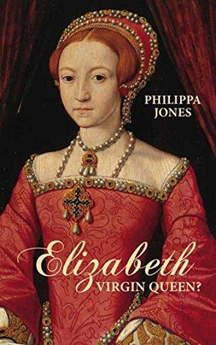 Elizabeth I: Virgin Queen?  by  Philippa Jones