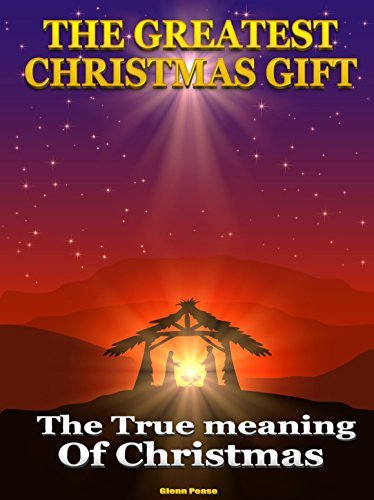 THE GREATEST CHRISTMAS GIFT: The True Meaning of Christmas  by  Glenn Pease