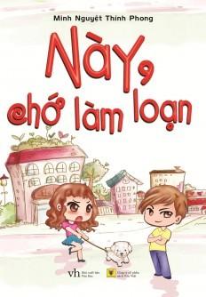 Này, Chớ Làm Loạn  by  Minh Nguyệt Thính Phong