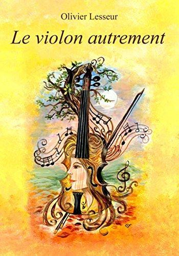 Le violon autrement: Les clefs du langage à utiliser entre le corps et linstrument sophie LABESSE
