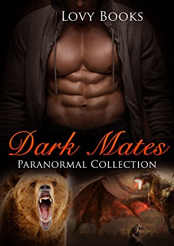Paranormal: Dark Mates: Romantic Suspense Collection (Paranormal, Shifter, Shapeshifter, Bear, Dragon, Menage, Short Stories, Collection) Lovy Books