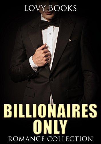 Billionaire: Billionaires Only: Romance Collection (Billionaire, Alpha, Bad Boys, Romantic Comedy, Suspense, Short Story, Collection, Series, Bundle)  by  Lovy Books