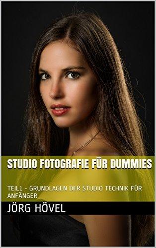 STUDIO FOTOGRAFIE FÜR DUMMIES: TEIL1 - GRUNDLAGEN DER STUDIO TECHNIK FÜR ANFÄNGER Jörg Hövel